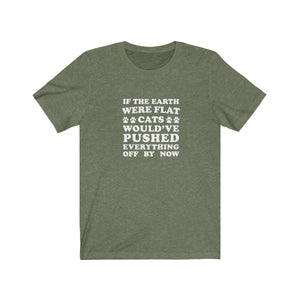 T-Shirt: If The Earth Were Flat Cats Would've Pushed Everything Off By Now T-Shirt Printify Heather Olive S