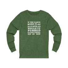 Load image into Gallery viewer, Long Sleeve T-Shirt: If The Earth Where Flat Cats Would Have Pushed Everything Off By Now Long-sleeve Printify Heather Forest S