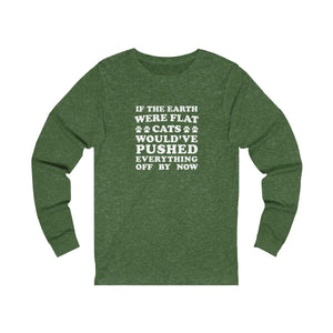 Long Sleeve T-Shirt: If The Earth Where Flat Cats Would Have Pushed Everything Off By Now Long-sleeve Printify Heather Forest S