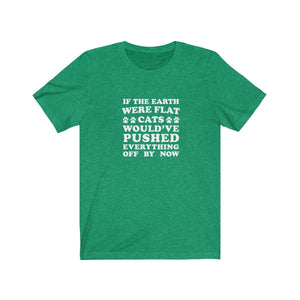 T-Shirt: If The Earth Were Flat Cats Would've Pushed Everything Off By Now T-Shirt Printify Heather Kelly S