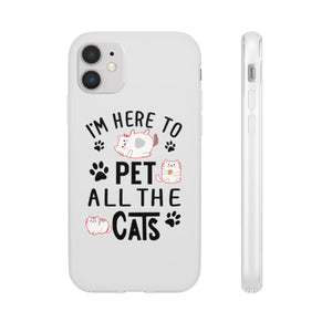 Flexi iPhone & Galaxy Phone Cases: I'm Here To Pet All The Cats Phone Case Printify iPhone 11
