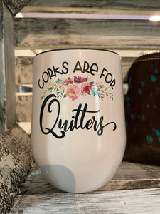 Corks are for quitters wine cup