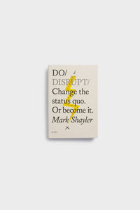 Mark Shayler - Do/ Disrupt - Change The Status Quo. Or Become It