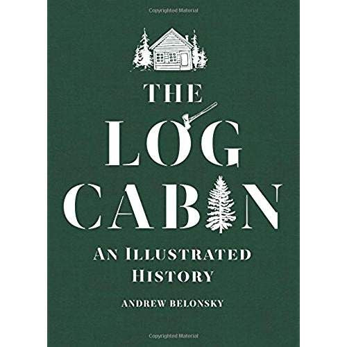 The Log Cabin: An Illustrated History 1st Edition