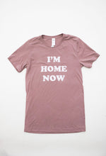 Load image into Gallery viewer, I'm Home Now Tee | Dusty Mauve