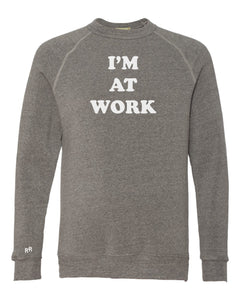 I'm At Work Sweatshirt | Vintage Grey
