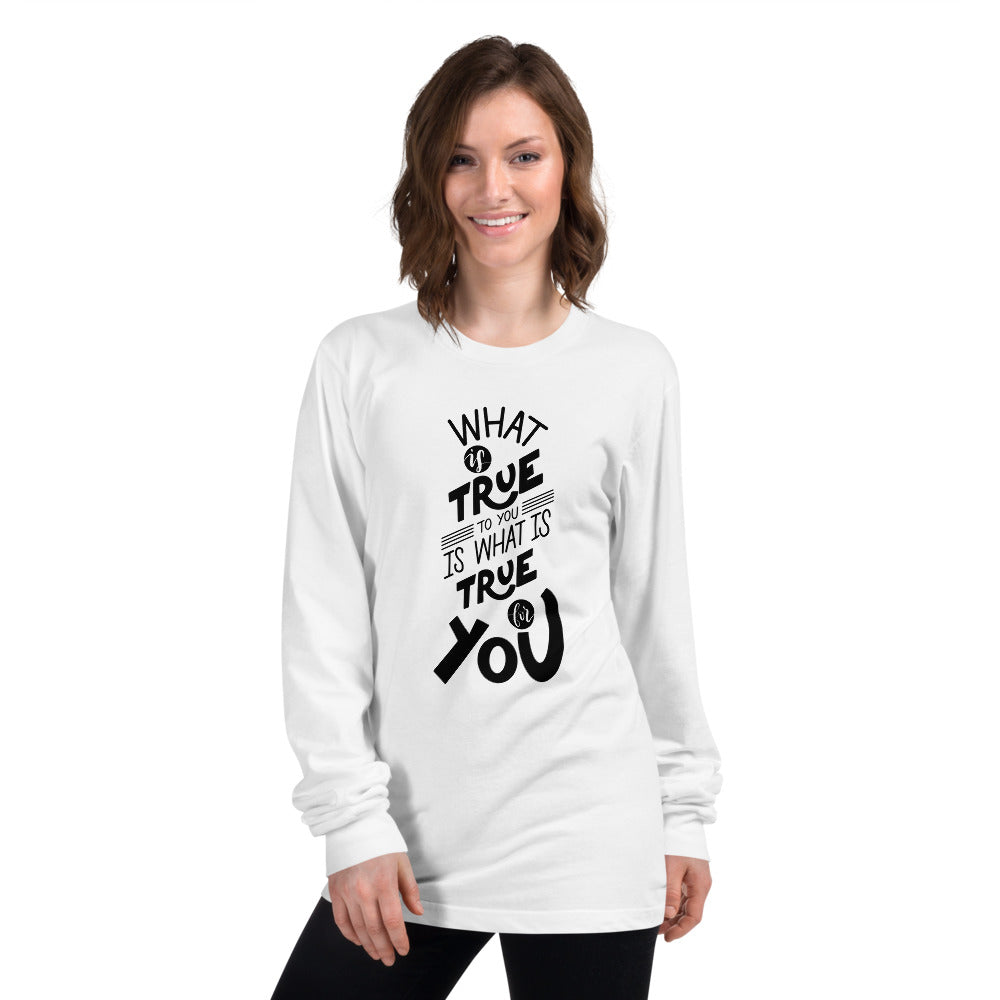 What Is True To You Is What Is True For You Printed Women White Long sleeve t-shirt