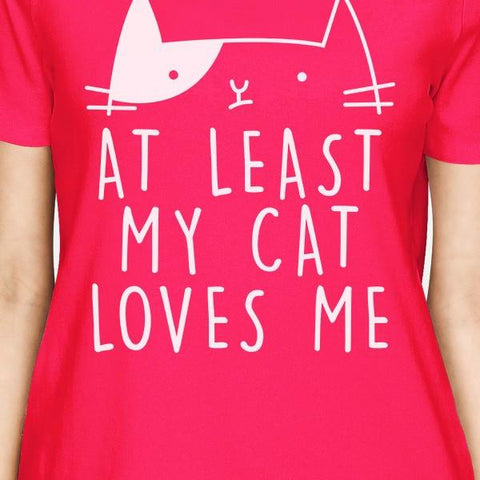 Image of At Least My Cat Loves Women's Hot Pink T-shirt Creative Gift Ideas