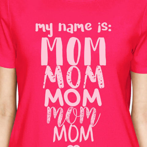 Image of My Name Is Mom Women's Hot Pink Round Neck Cute Design Tee For Moms