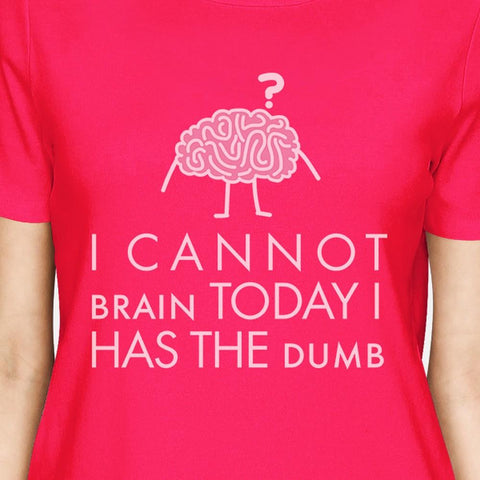 Image of Cannot Brain Has The Dumb Womens Hot Pink Shirt