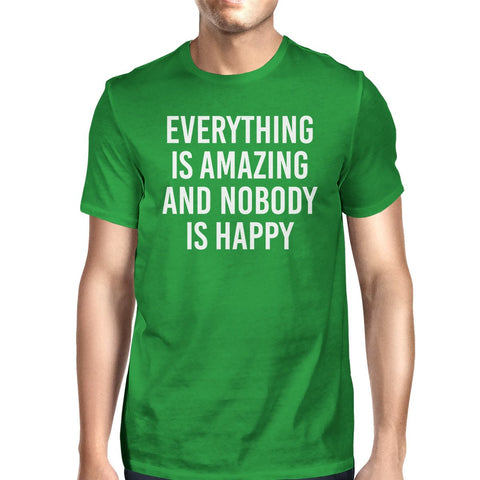 Everything Amazing Nobody Happy Mans Kelly Green Tee Cute T-shirt