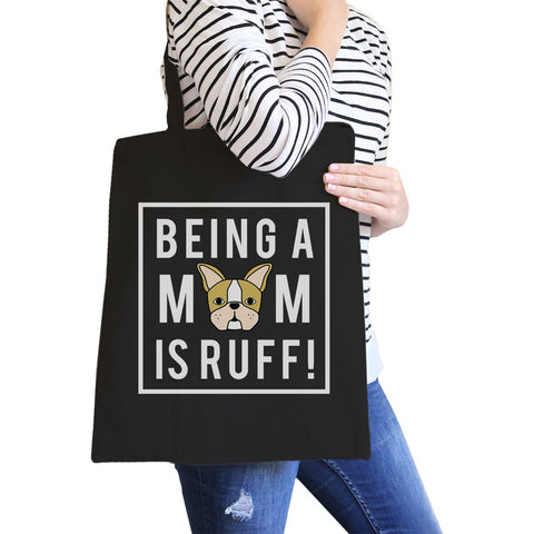 Image of Being A Mom Is Ruff Black Graphic Canvas Bag French Bulldog Moms