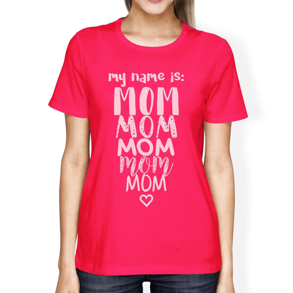 My Name Is Mom Women's Hot Pink Round Neck Cute Design Tee For Moms