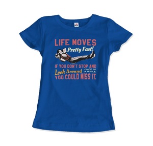 Ferris Bueller's Day Off Life Moves Pretty Fast T-Shirt - Women / Royal Blue / Small by Art-O-Rama