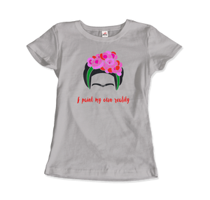 Frida Kahlo - I Paint My Own Reality - Quote T-Shirt - Women / Silver / Small by Art-O-Rama