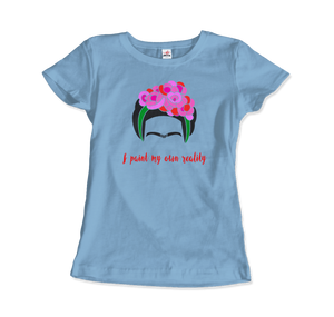 Frida Kahlo - I Paint My Own Reality - Quote T-Shirt - Women / Light Blue / Small by Art-O-Rama