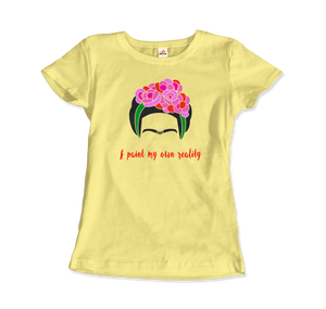 Frida Kahlo - I Paint My Own Reality - Quote T-Shirt - Women / Spring Yellow / Small by Art-O-Rama