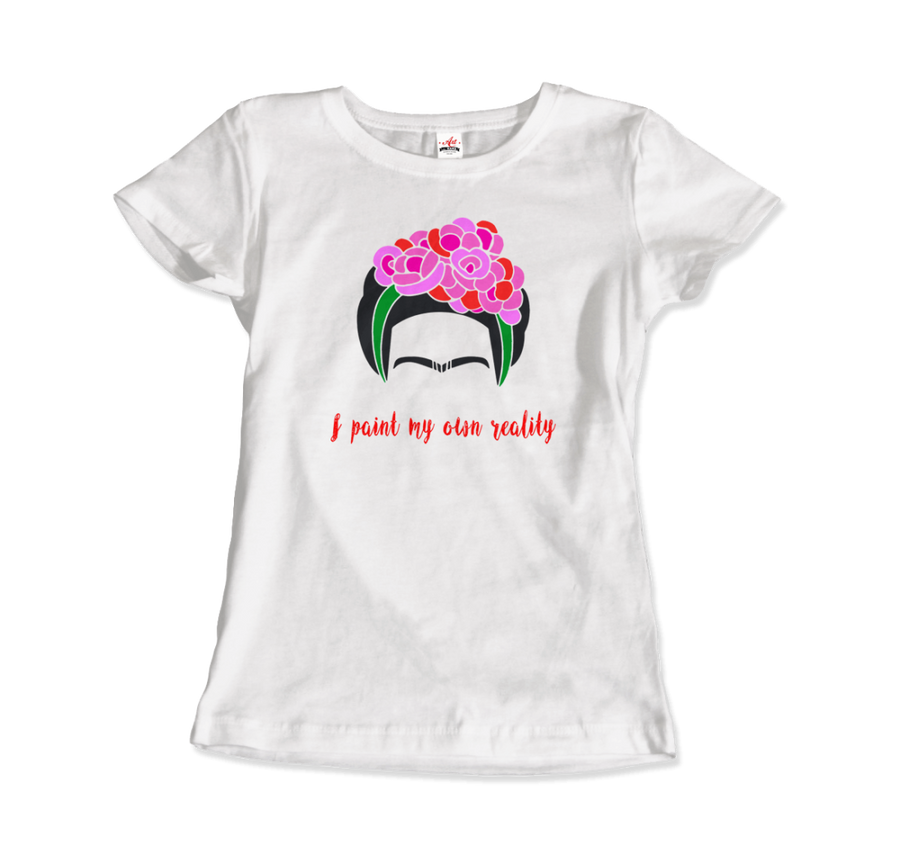 Frida Kahlo - I Paint My Own Reality - Quote T-Shirt - Women / White / Small by Art-O-Rama