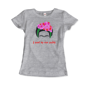 Frida Kahlo - I Paint My Own Reality - Quote T-Shirt - Women / Heather Grey / Small by Art-O-Rama
