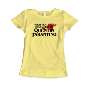 Written and Directed by Quentin Tarantino (with Blood) Artwork T-Shirt - Women / Spring Yellow / Small by Art-O-Rama