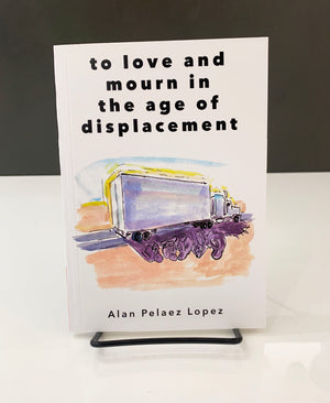 to love and mourn in the age of displacement