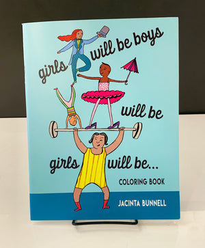 Girls Will Be Boys Will Be Girls: A Coloring Book