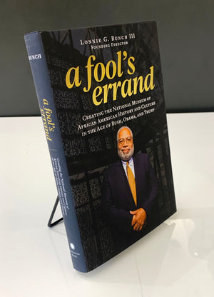 A Fool's Errand: Creating the National Museum of African American History and Culture in the Age of Bush, Obama, and Trump