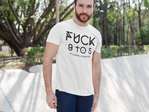 "T-SHIRT ""FUCK 9 TO 5"" - ClubMillionnaire Shop"