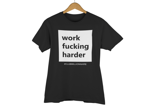 "T-SHIRT ""WORK FUCKING HARDER"" - ClubMillionnaire Shop"