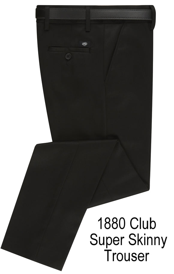 1880 CLUB SUPER SKINNY BLACK SNR TROUSERS