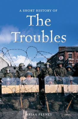 A Short History Of The Troubles by Brian Feeney