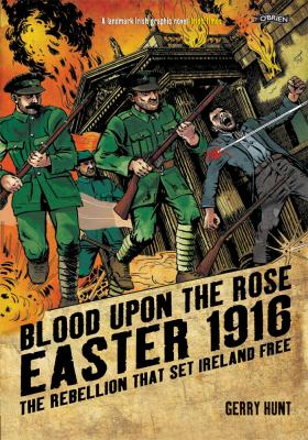Blood Upon The Rose Easter 1916 The Rebellion That Set Ireland Free