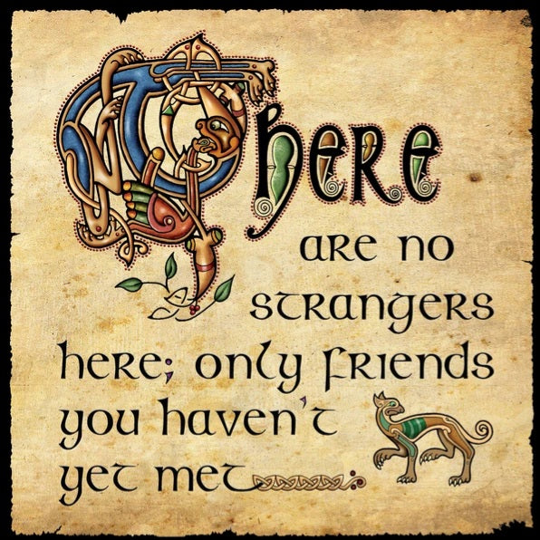 The Celtic Art Team Quotes There Are No Strangers...