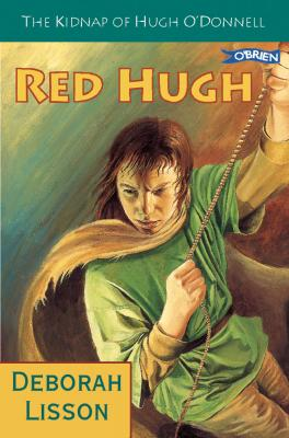 Red Hugh The Kidnap of Hugh O'Donnell by Deborah Lisson