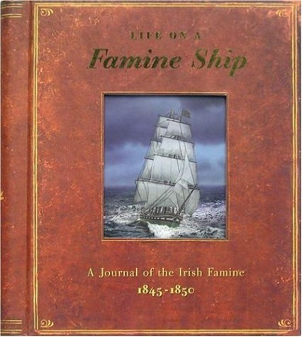 Life on a Famine Ship A Journal of the Irish Famine 1845-1850