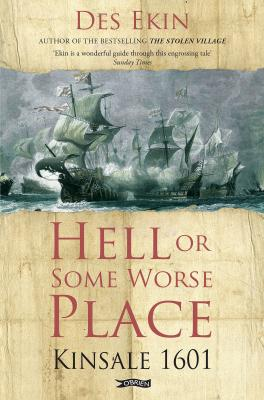 Hell Or Some Worse Place Kinsale 1601 by Des Ekin