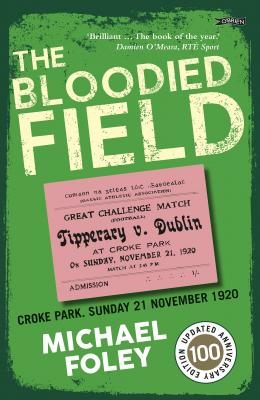 The Bloodied Field Croke Park. Sunday 21 November 1920 by Michael Foley