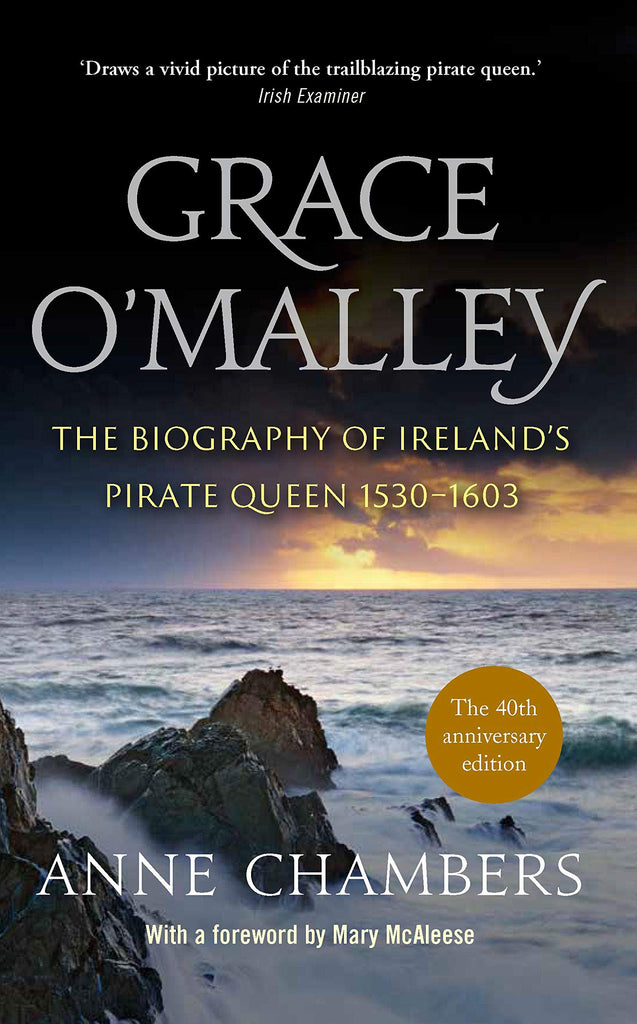 Grace O'Malley The Biography of Ireland's Pirate Queen 1530-1603