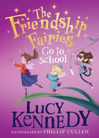 The Friendship Fairies Go to School by Lucy Kennedy, Phillip Cullen (illustrator)