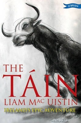 The Tain Ireland's Epic Adventure by Liam Mac Uiston