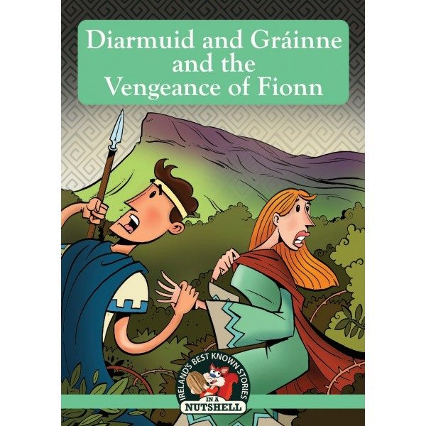 In A Nutshell Series Diarmuid And Grainne And The Vengeance Of Fionn
