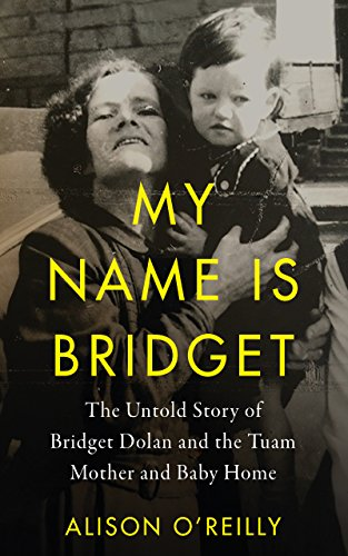 My Name is Bridget The Untold Story of Bridget Dolan and the Tuam Mother and Baby Home