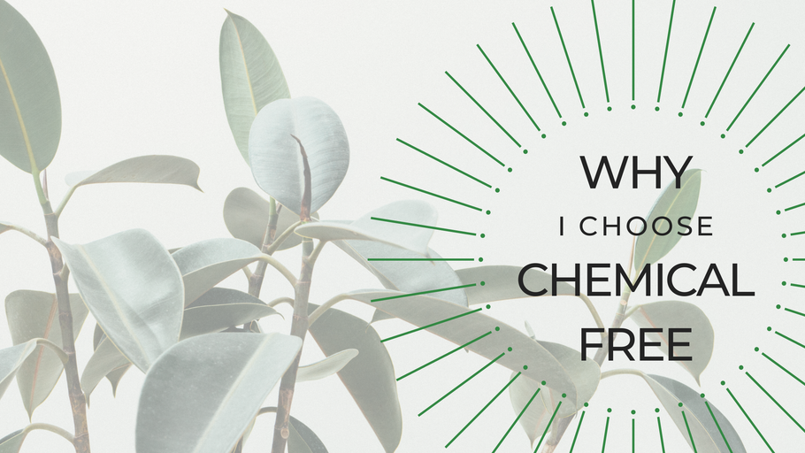 Why I Choose Chemical Free