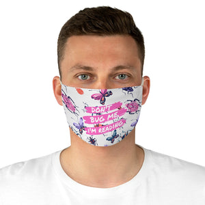 Don't Bug Me I'm Reading Fabric Face Mask