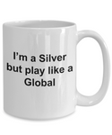 Video Gamer mug - Im silver but play like a global - unique csgo gamer gift for women, men, friend, brother, sister, Co-Worker