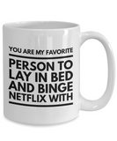 You are my favorite person binge netflix romantic valentines gift coffee mug