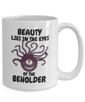 "DnD Beholder ""Beauty Lies In The Eyes Of The Beholder"" Coffee Mug"