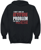 I Don't Have an Attitude Problem - Funny Sarcastic Adult Hoodie