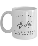 It's Okay If all you did today was survive Coffee mug