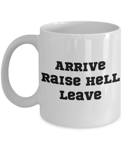 Arrive, Raise Hell, Leave coffee mug